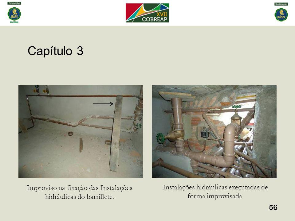 Capítulo 3 56 Improviso na fixação das Instalações hidráulicas do barrillete. Instalações hidráulicas executadas de forma improvisada.