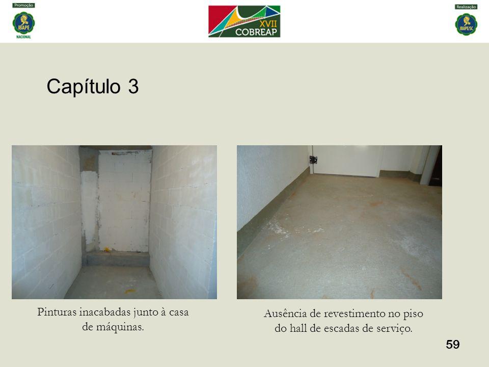 Capítulo 3 59 Pinturas inacabadas junto à casa de máquinas. Ausência de revestimento no piso do hall de escadas de serviço.
