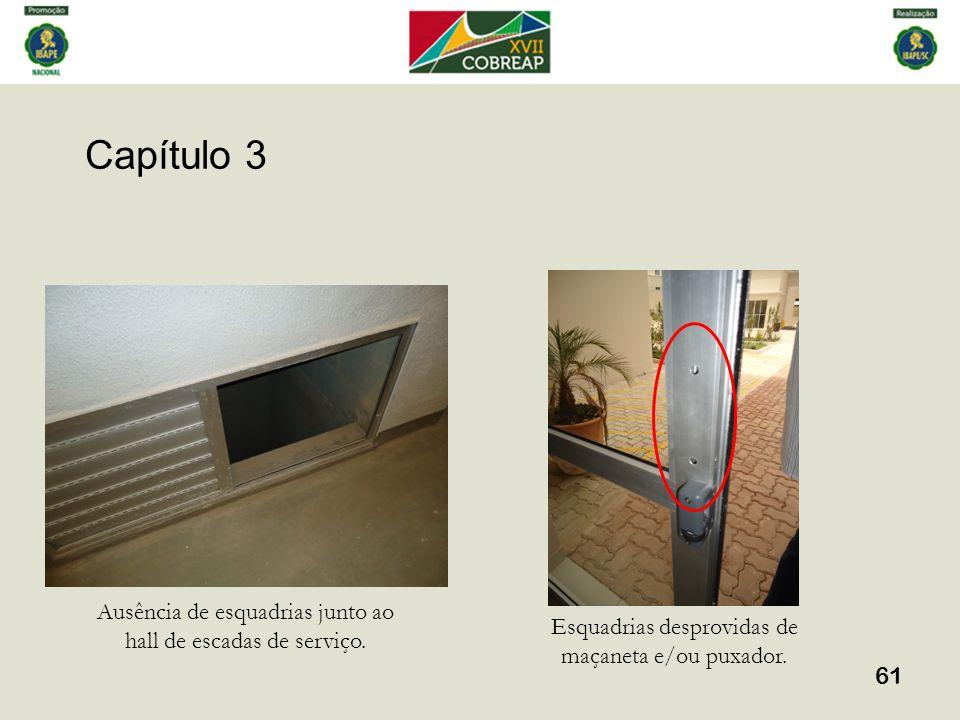 Capítulo 3 61 Ausência de esquadrias junto ao hall de escadas de serviço. Esquadrias desprovidas de maçaneta e/ou puxador.