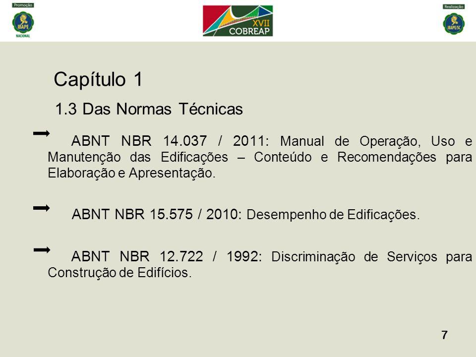 ABNT NBR 14.037 / 2011: Manual de Operação, Uso e Manutenção das Edificações – Conteúdo e Recomendações para Elaboração e Apresentação. ABNT NBR 15.57