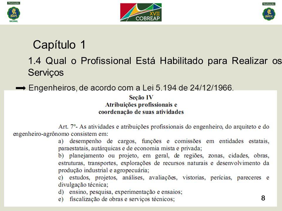 Capítulo 1 9 1.4 Qual o Profissional Está Habilitado para Realizar os Serviços Engenheiros, de acordo com a Lei 5.194 de 24/12/1966.