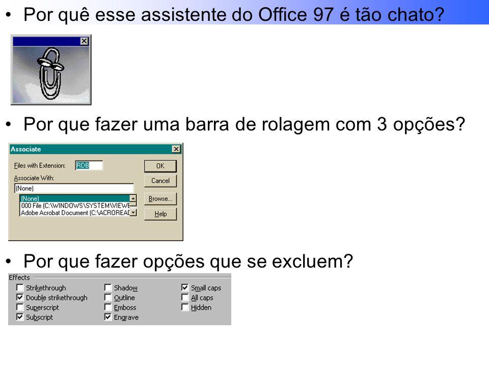 Por quê esse assistente do Office 97 é tão chato.Por que fazer uma barra de rolagem com 3 opções.