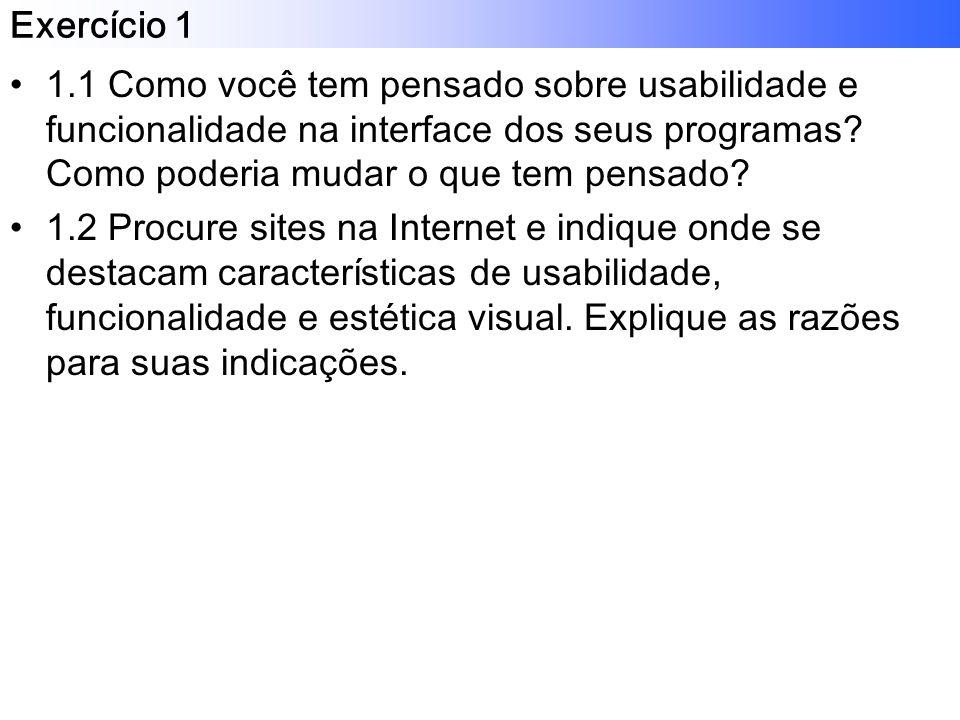 Exercício 1 1.1 Como você tem pensado sobre usabilidade e funcionalidade na interface dos seus programas.