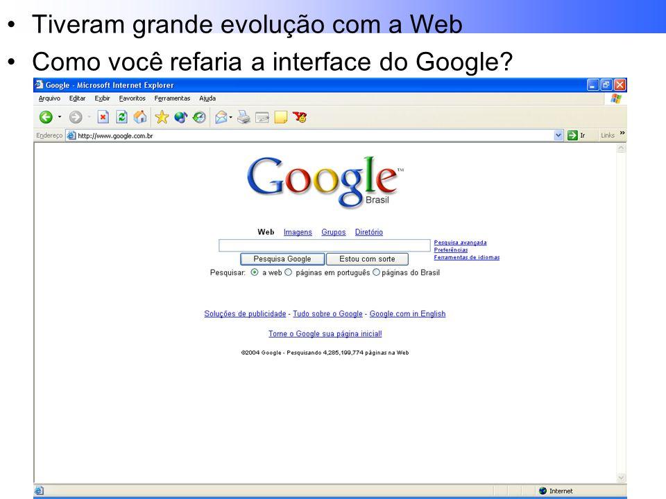 Tiveram grande evolução com a Web Como você refaria a interface do Google?
