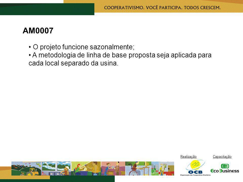 RealizaçãoCapacitação AM0007 O projeto funcione sazonalmente; A metodologia de linha de base proposta seja aplicada para cada local separado da usina.