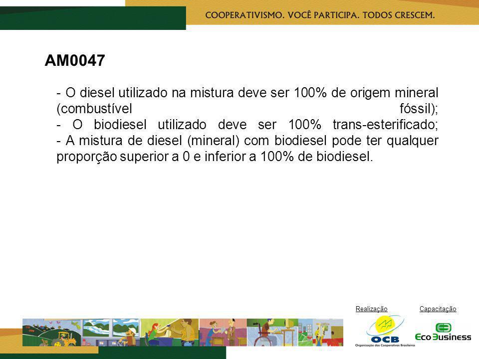 RealizaçãoCapacitação AM0047 - O diesel utilizado na mistura deve ser 100% de origem mineral (combustível fóssil); - O biodiesel utilizado deve ser 10