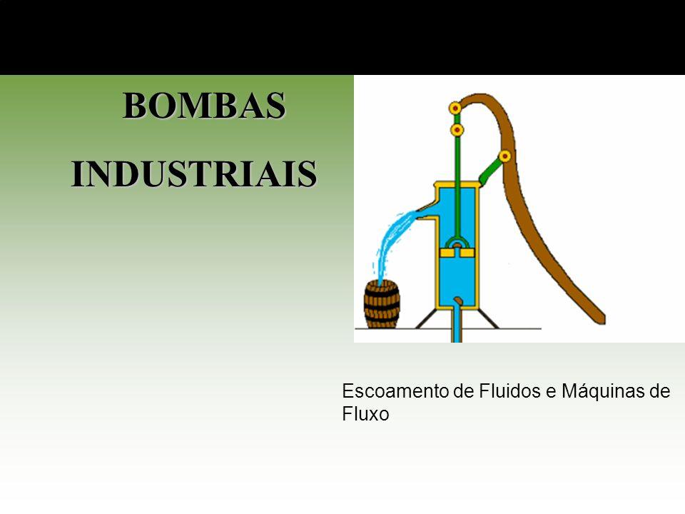 BOMBAS INDUSTRIAIS BOMBAS INDUSTRIAIS Escoamento de Fluidos e Máquinas de Fluxo