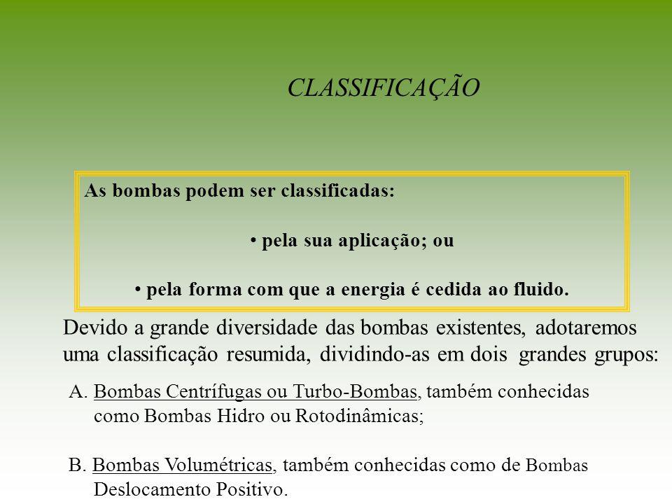 A.Bombas Centrífugas ou Turbo-Bombas, também conhecidas como Bombas Hidro ou Rotodinâmicas; B. Bombas Volumétricas, também conhecidas como de Bombas D