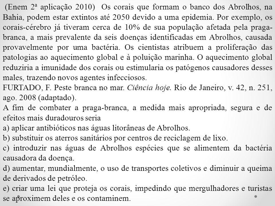 (Enem 2ª aplicação 2010) Os corais que formam o banco dos Abrolhos, na Bahia, podem estar extintos até 2050 devido a uma epidemia. Por exemplo, os cor