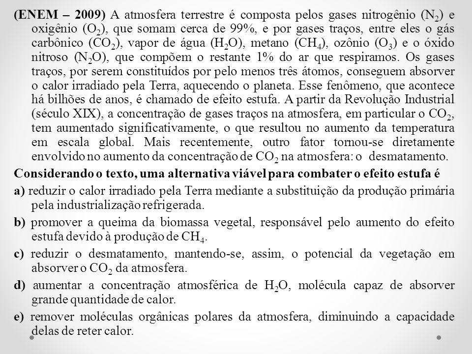 (ENEM – 2009) A atmosfera terrestre é composta pelos gases nitrogênio (N 2 ) e oxigênio (O 2 ), que somam cerca de 99%, e por gases traços, entre eles
