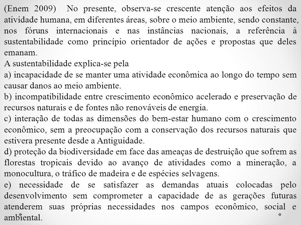 (Enem 2009) No presente, observa-se crescente atenção aos efeitos da atividade humana, em diferentes áreas, sobre o meio ambiente, sendo constante, no