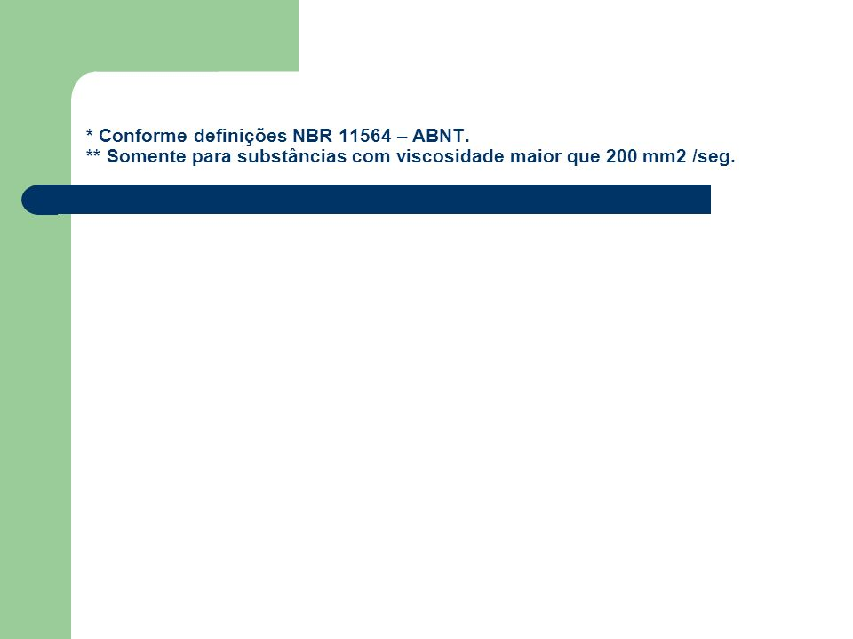 * Conforme definições NBR 11564 – ABNT.