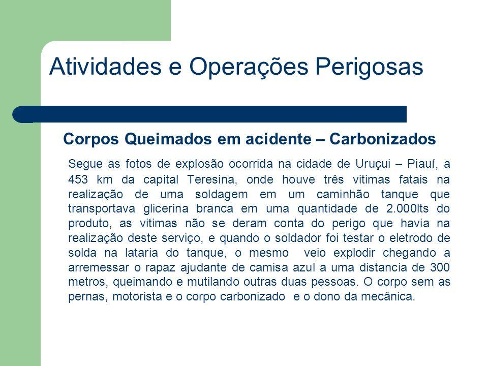 Atividades e Operações Perigosas Corpos Queimados em acidente – Carbonizados Segue as fotos de explosão ocorrida na cidade de Uruçui – Piauí, a 453 km