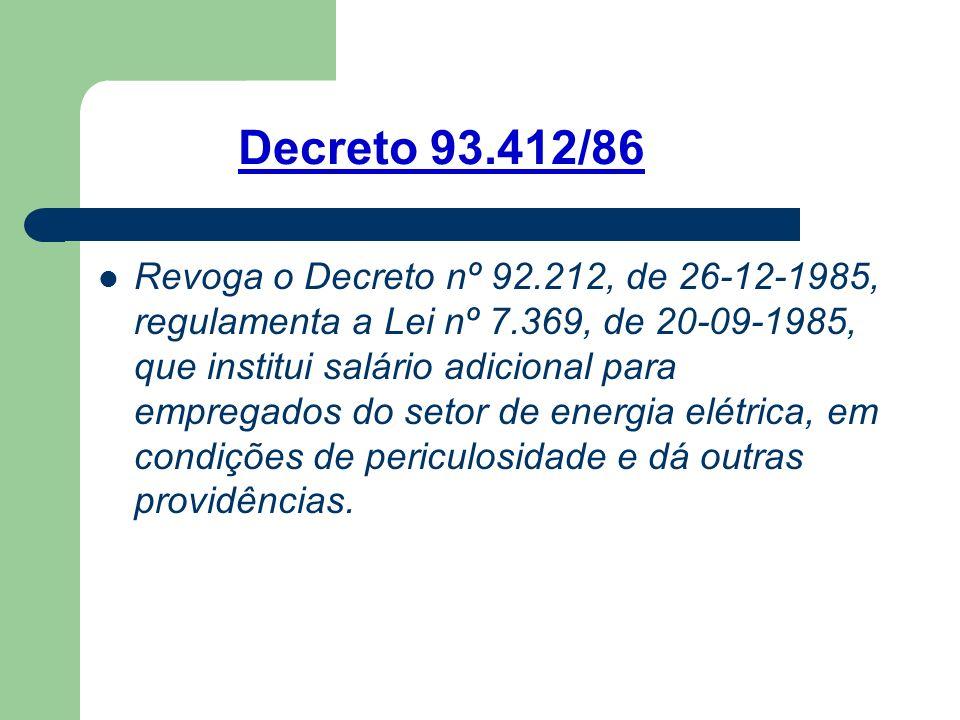 Decreto 93.412/86 Revoga o Decreto nº 92.212, de 26-12-1985, regulamenta a Lei nº 7.369, de 20-09-1985, que institui salário adicional para empregados do setor de energia elétrica, em condições de periculosidade e dá outras providências.