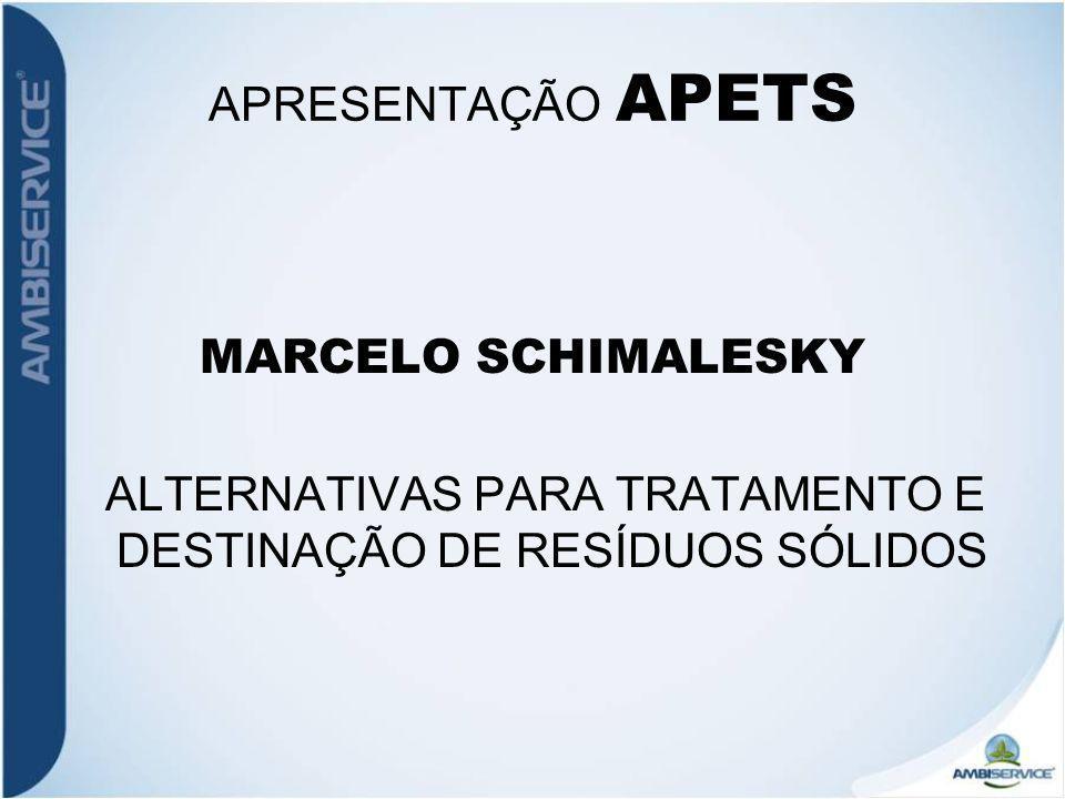 APRESENTAÇÃO APETS MARCELO SCHIMALESKY ALTERNATIVAS PARA TRATAMENTO E DESTINAÇÃO DE RESÍDUOS SÓLIDOS