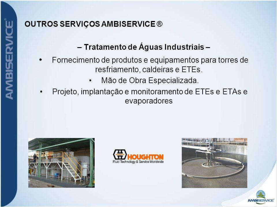 OUTROS SERVIÇOS AMBISERVICE ® – Tratamento de Águas Industriais – Fornecimento de produtos e equipamentos para torres de resfriamento, caldeiras e ETE