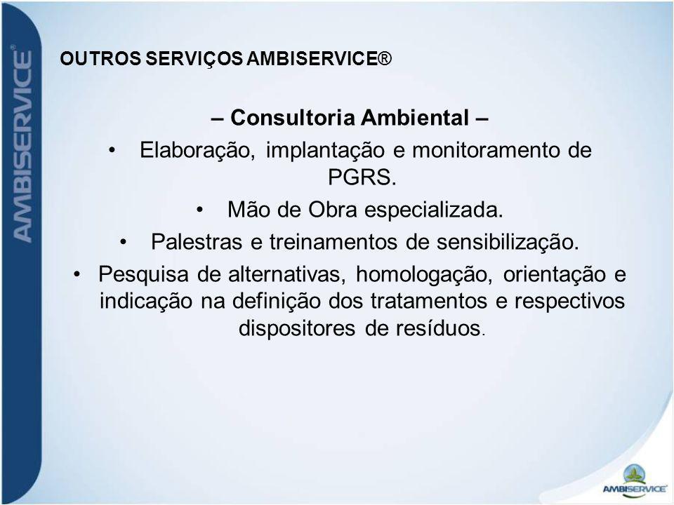 OUTROS SERVIÇOS AMBISERVICE® – Consultoria Ambiental – Elaboração, implantação e monitoramento de PGRS. Mão de Obra especializada. Palestras e treinam
