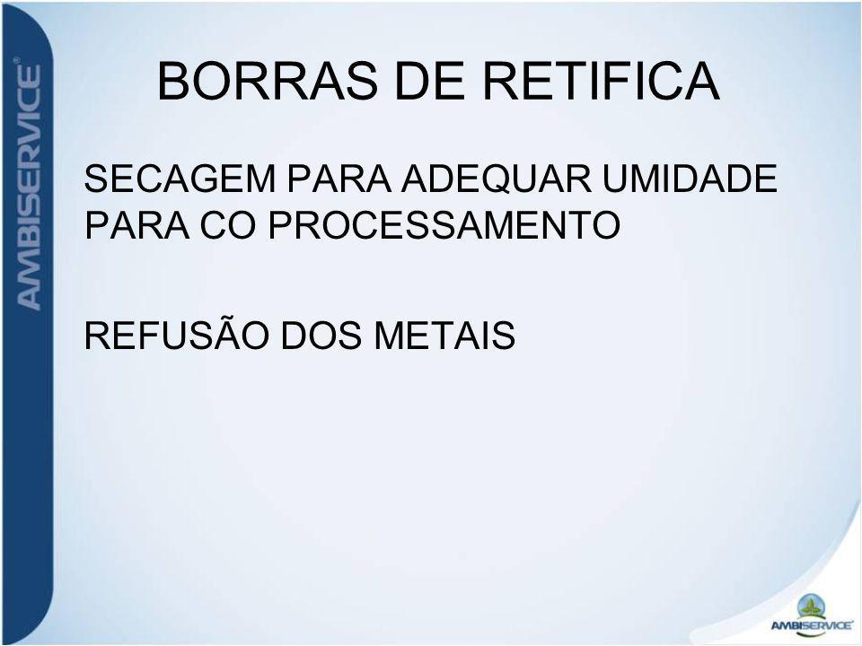 BORRAS DE RETIFICA SECAGEM PARA ADEQUAR UMIDADE PARA CO PROCESSAMENTO REFUSÃO DOS METAIS