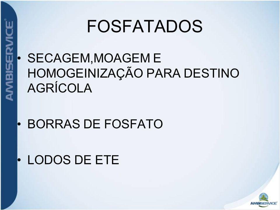 FOSFATADOS SECAGEM,MOAGEM E HOMOGEINIZAÇÃO PARA DESTINO AGRÍCOLA BORRAS DE FOSFATO LODOS DE ETE
