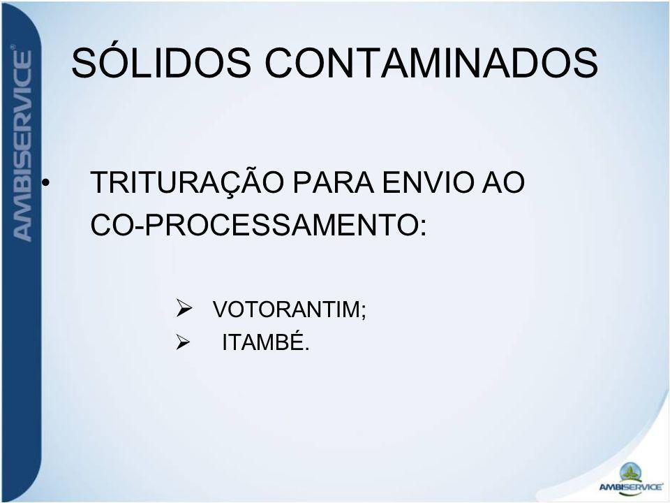 SÓLIDOS CONTAMINADOS TRITURAÇÃO PARA ENVIO AO CO-PROCESSAMENTO: VOTORANTIM; ITAMBÉ.