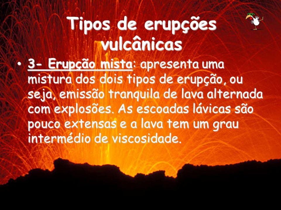 3- Erupção mista: apresenta uma mistura dos dois tipos de erupção, ou seja, emissão tranquila de lava alternada com explosões. As escoadas lávicas são