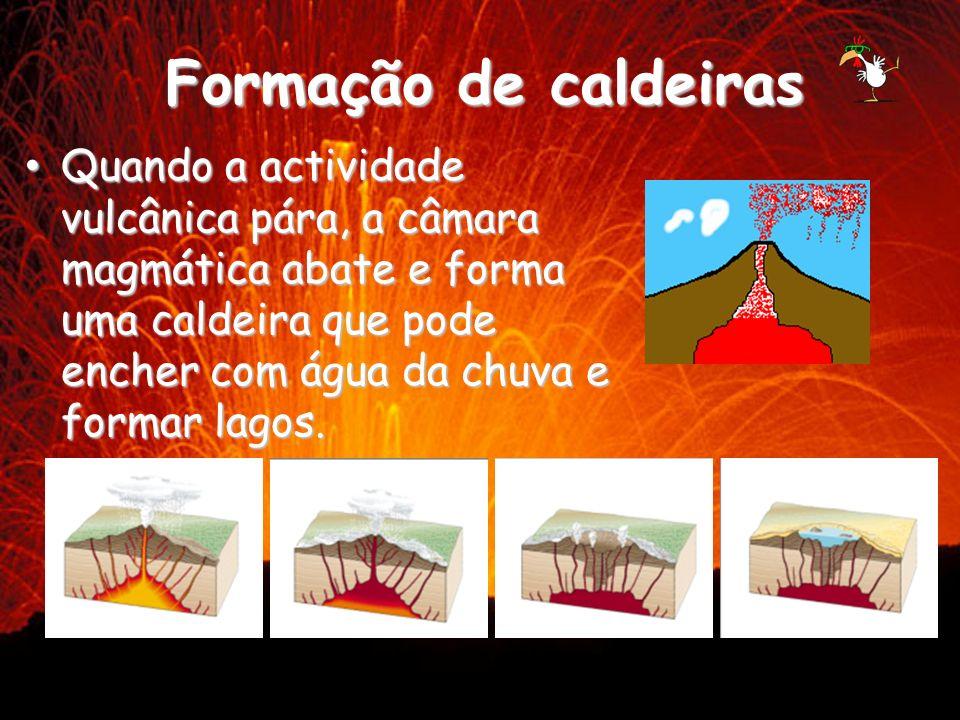 Formação de caldeiras Quando a actividade vulcânica pára, a câmara magmática abate e forma uma caldeira que pode encher com água da chuva e formar lag