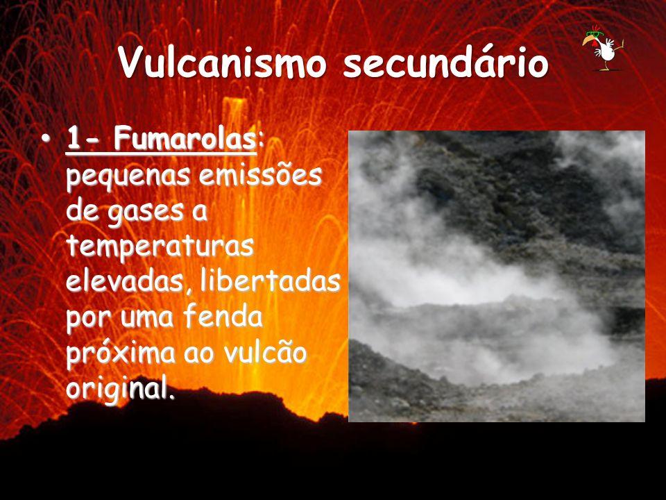 Vulcanismo secundário 1- Fumarolas: pequenas emissões de gases a temperaturas elevadas, libertadas por uma fenda próxima ao vulcão original. 1- Fumaro