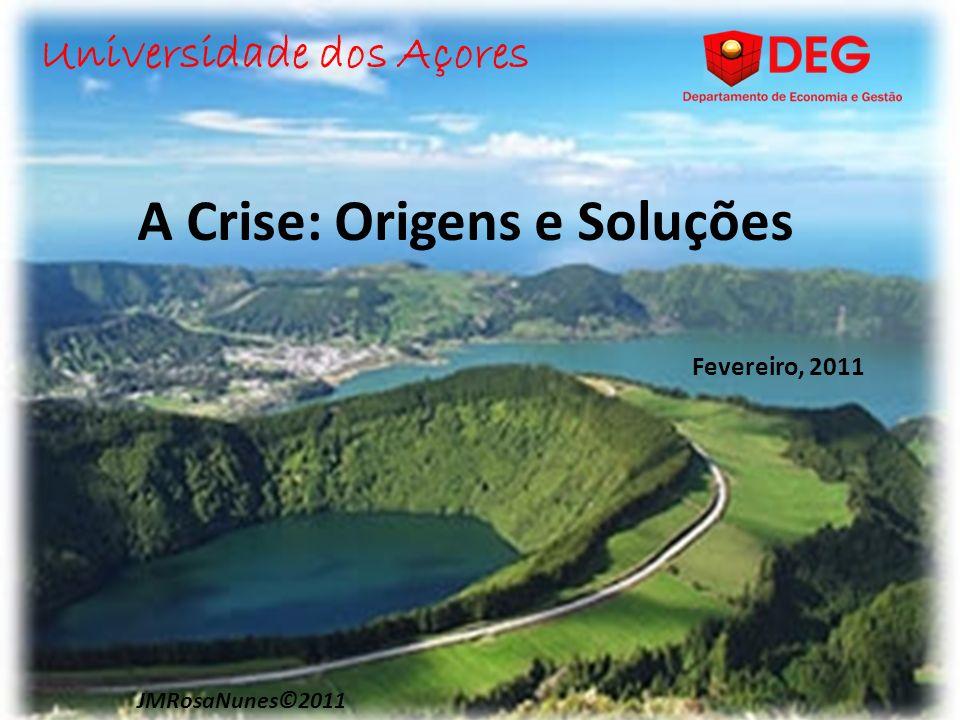 A Crise: Origens e Soluções Universidade dos Açores JMRosaNunes©2011 Fevereiro, 2011
