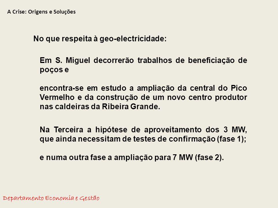 A Crise: Origens e Soluções Departamento Economia e Gestão No que respeita à geo-electricidade: Em S.