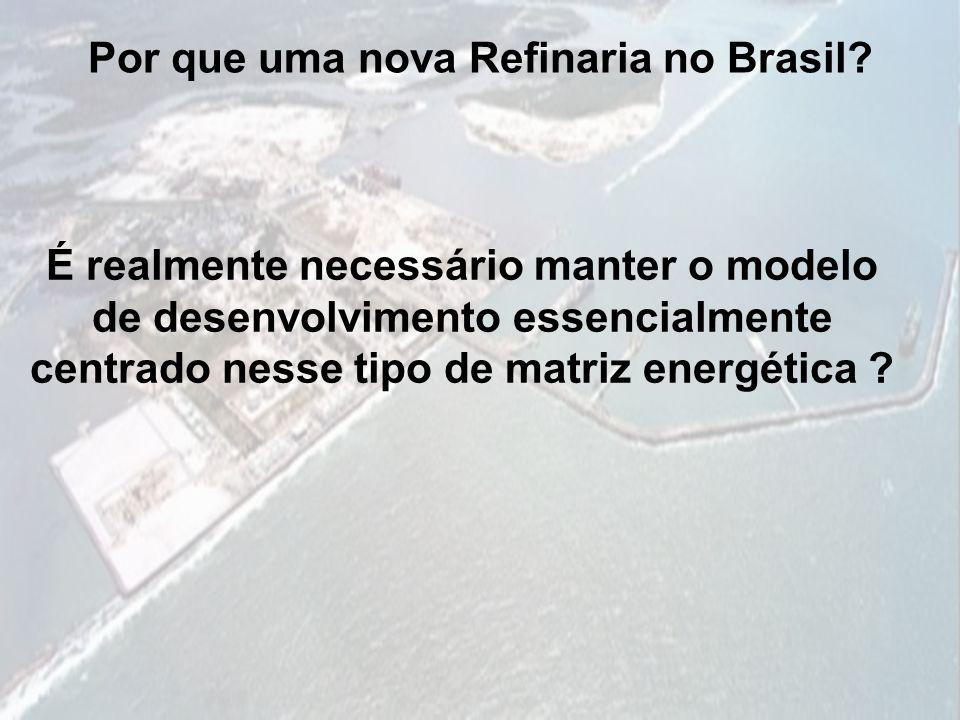 Por que uma nova Refinaria no Brasil? É realmente necessário manter o modelo de desenvolvimento essencialmente centrado nesse tipo de matriz energétic