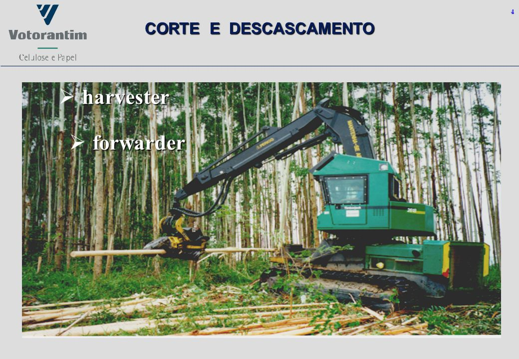4 harvester forwarder forwarder CORTE E DESCASCAMENTO