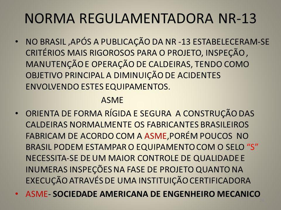 NORMA REGULAMENTADORA NR-13 NO BRASIL,APÓS A PUBLICAÇÃO DA NR -13 ESTABELECERAM-SE CRITÉRIOS MAIS RIGOROSOS PARA O PROJETO, INSPEÇÃO, MANUTENÇÃO E OPE