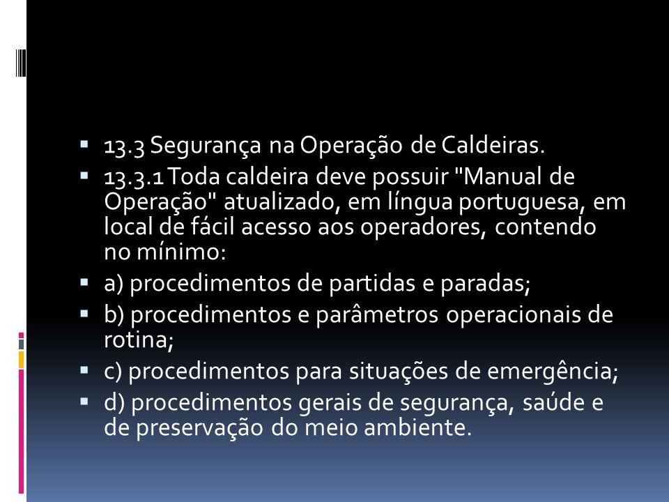 13.3.6 O pré-requisito mínimo para participação como aluno, no Treinamento de Segurança na Operação de Caldeiras é o atestado de conclusão do 1° grau.