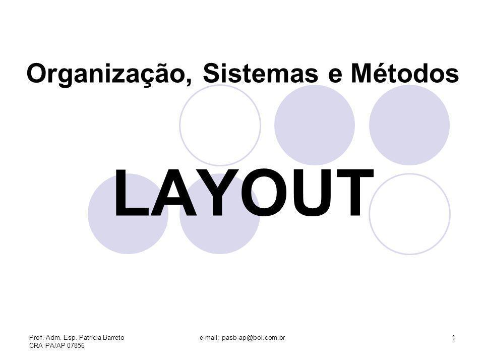 Prof. Adm. Esp. Patrícia Barreto CRA PA/AP 07856 e-mail: pasb-ap@bol.com.br1 Organização, Sistemas e Métodos LAYOUT