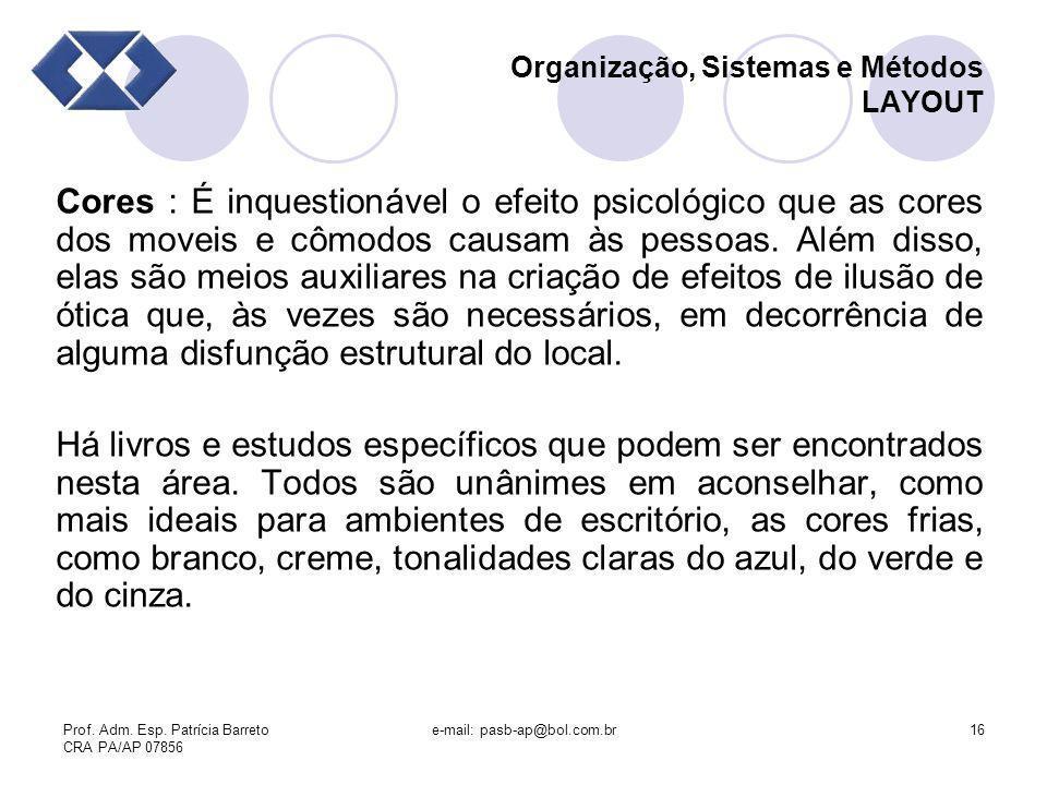 Prof. Adm. Esp. Patrícia Barreto CRA PA/AP 07856 e-mail: pasb-ap@bol.com.br16 Organização, Sistemas e Métodos LAYOUT Cores : É inquestionável o efeito