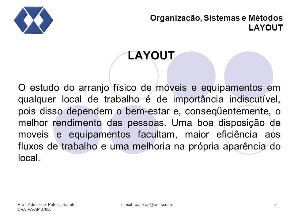 Prof. Adm. Esp. Patrícia Barreto CRA PA/AP 07856 e-mail: pasb-ap@bol.com.br2 Organização, Sistemas e Métodos LAYOUT LAYOUT O estudo do arranjo físico