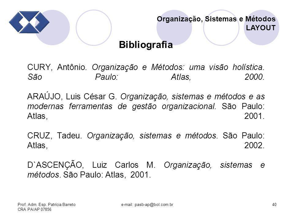 Prof. Adm. Esp. Patrícia Barreto CRA PA/AP 07856 e-mail: pasb-ap@bol.com.br40 Organização, Sistemas e Métodos LAYOUT Bibliografia CURY, Antônio. Organ