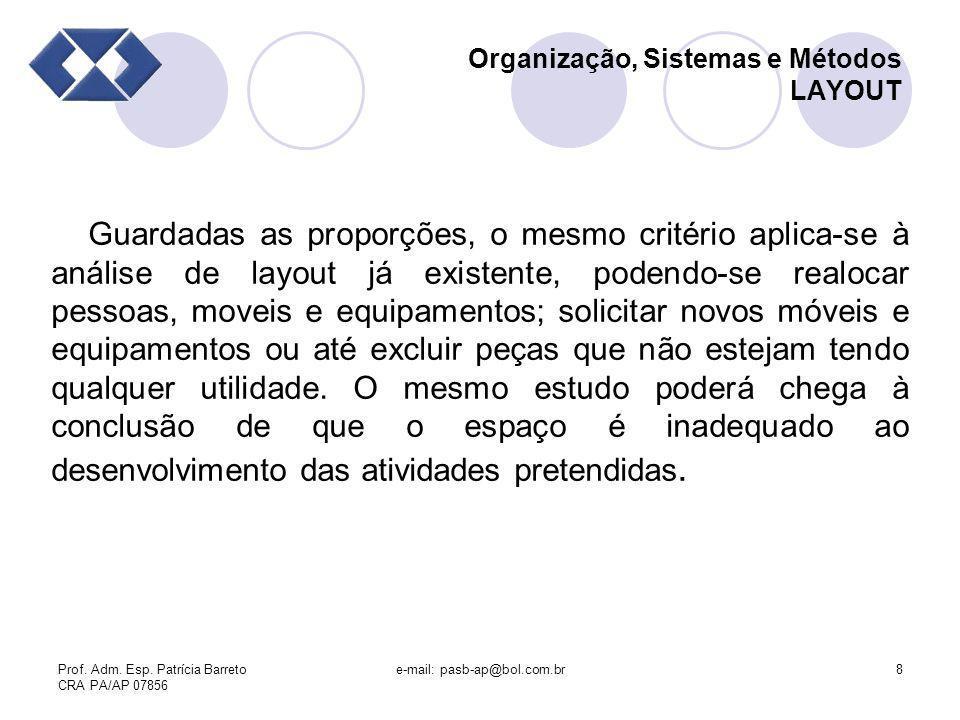 Prof. Adm. Esp. Patrícia Barreto CRA PA/AP 07856 e-mail: pasb-ap@bol.com.br8 Organização, Sistemas e Métodos LAYOUT Guardadas as proporções, o mesmo c