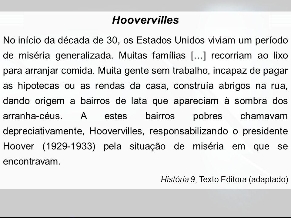 Hoovervilles No início da década de 30, os Estados Unidos viviam um período de miséria generalizada. Muitas famílias […] recorriam ao lixo para arranj