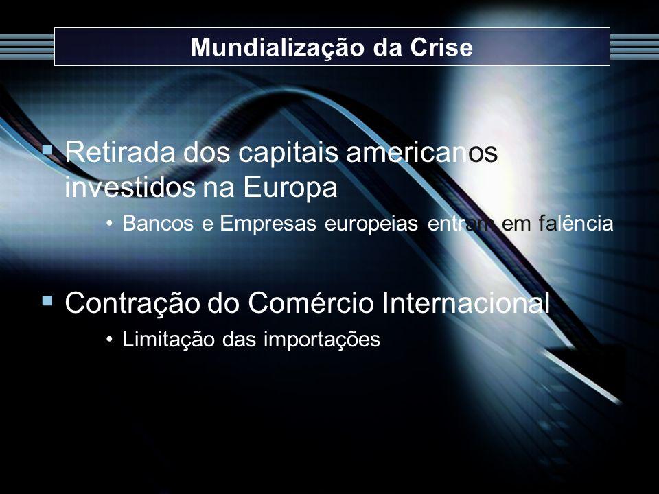 Retirada dos capitais americanos investidos na Europa Bancos e Empresas europeias entram em falência Contração do Comércio Internacional Limitação das