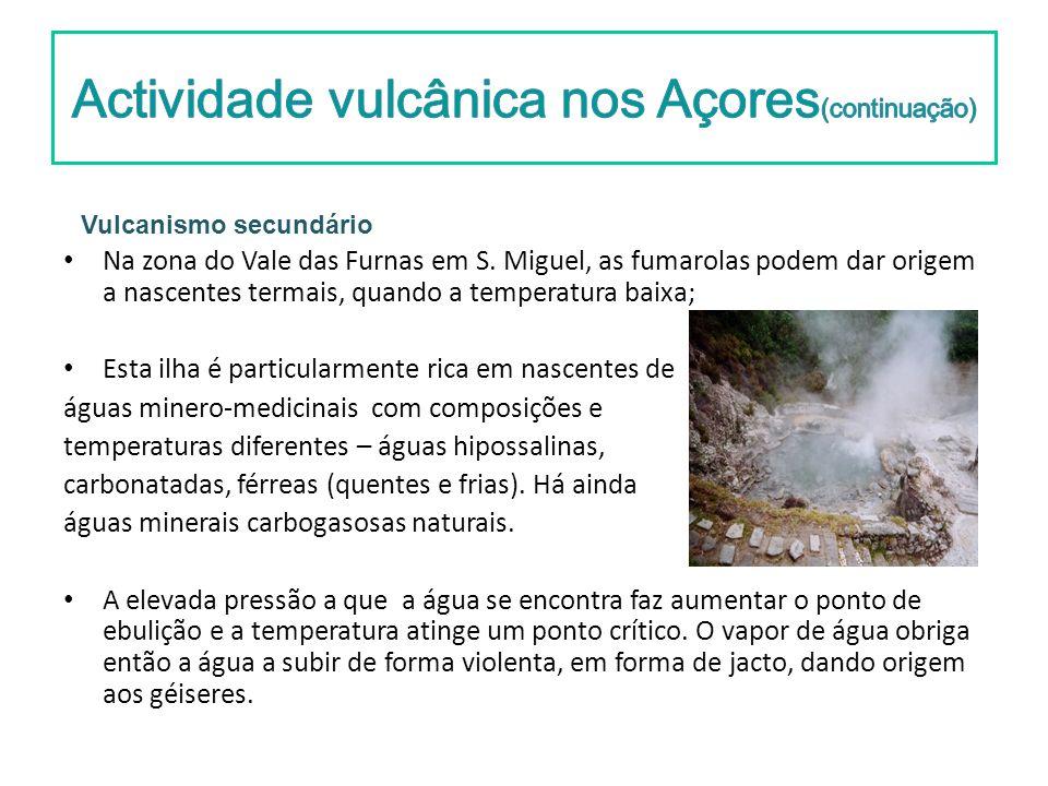 Na zona do Vale das Furnas em S. Miguel, as fumarolas podem dar origem a nascentes termais, quando a temperatura baixa; Esta ilha é particularmente ri