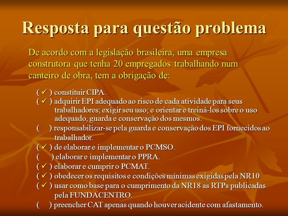 Resposta para questão problema De acordo com a legislação brasileira, uma empresa construtora que tenha 20 empregados trabalhando num canteiro de obra