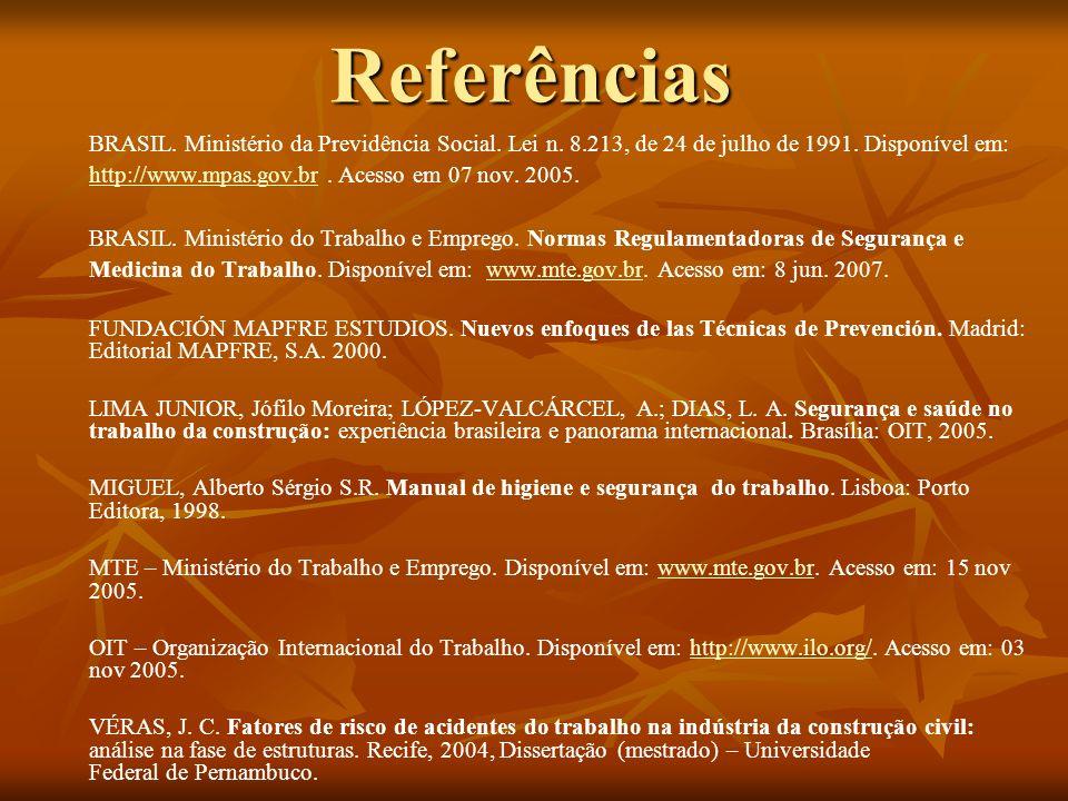 Referências BRASIL. Ministério da Previdência Social. Lei n. 8.213, de 24 de julho de 1991. Disponível em: http://www.mpas.gov.br. Acesso em 07 nov. 2