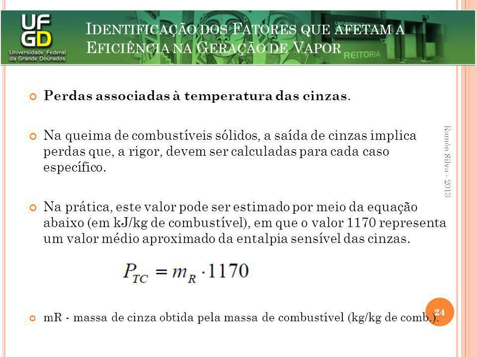 I DENTIFICAÇÃO DOS F ATORES QUE AFETAM A E FICIÊNCIA NA G ERAÇÃO DE V APOR Perdas associadas à temperatura das cinzas. Na queima de combustíveis sólid