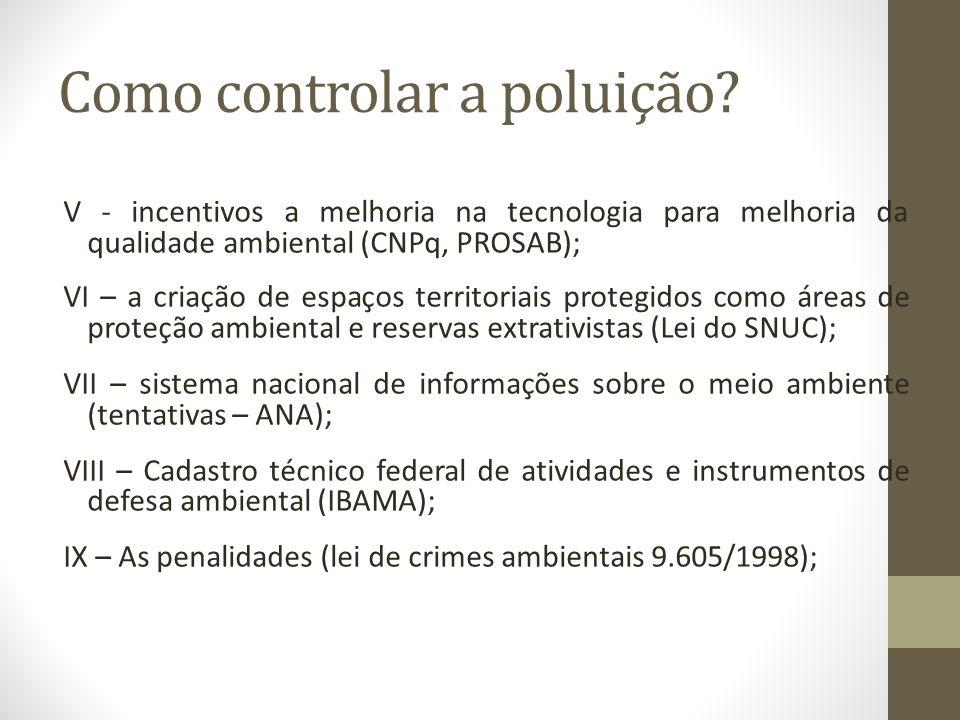 Como controlar a poluição? V - incentivos a melhoria na tecnologia para melhoria da qualidade ambiental (CNPq, PROSAB); VI – a criação de espaços terr