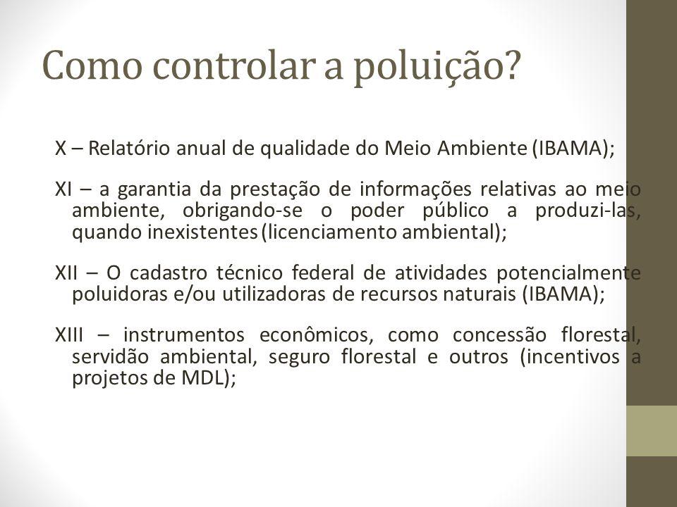 Como controlar a poluição? X – Relatório anual de qualidade do Meio Ambiente (IBAMA); XI – a garantia da prestação de informações relativas ao meio am