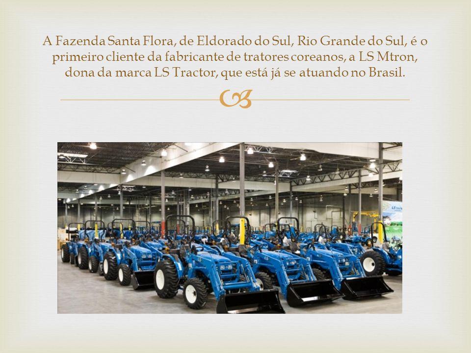 A Fazenda Santa Flora, de Eldorado do Sul, Rio Grande do Sul, é o primeiro cliente da fabricante de tratores coreanos, a LS Mtron, dona da marca LS Tr