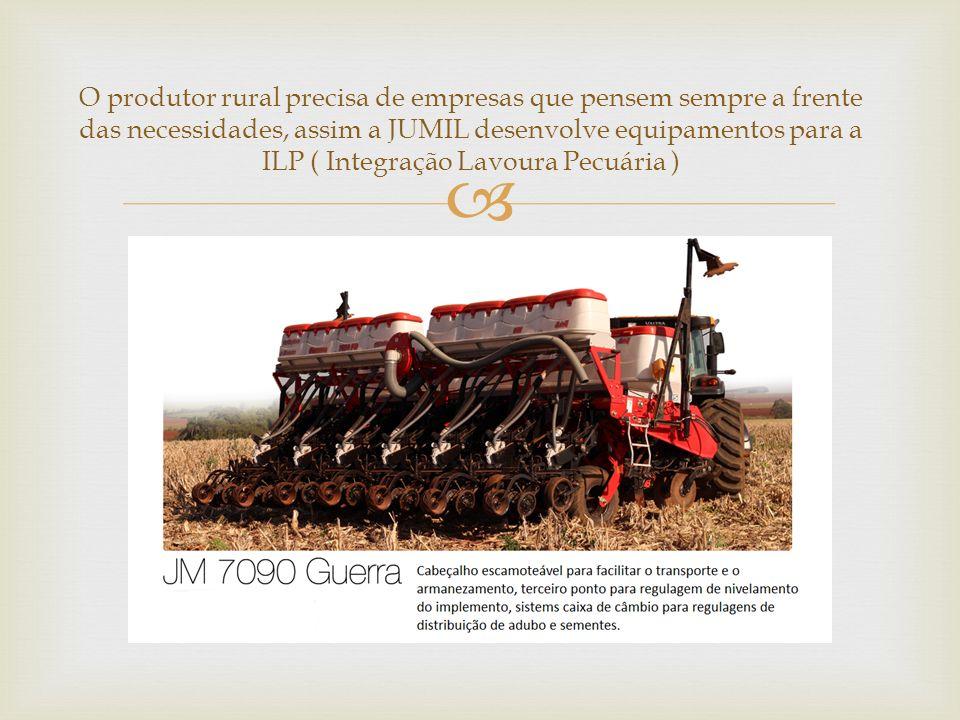 O produtor rural precisa de empresas que pensem sempre a frente das necessidades, assim a JUMIL desenvolve equipamentos para a ILP ( Integração Lavour