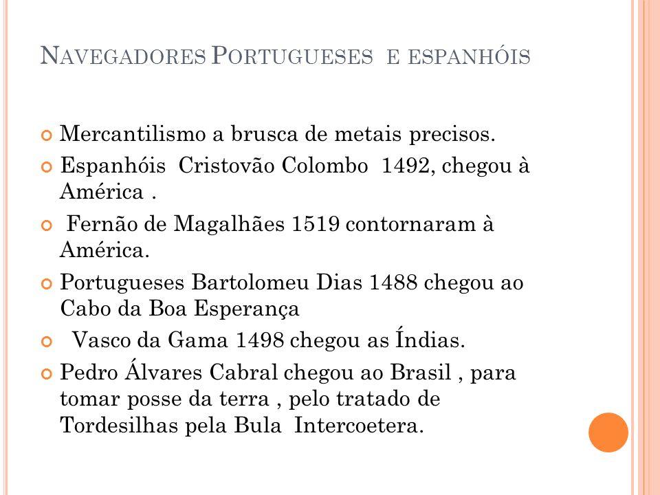 N AVEGADORES P ORTUGUESES E ESPANHÓIS Mercantilismo a brusca de metais precisos. Espanhóis Cristovão Colombo 1492, chegou à América. Fernão de Magalhã