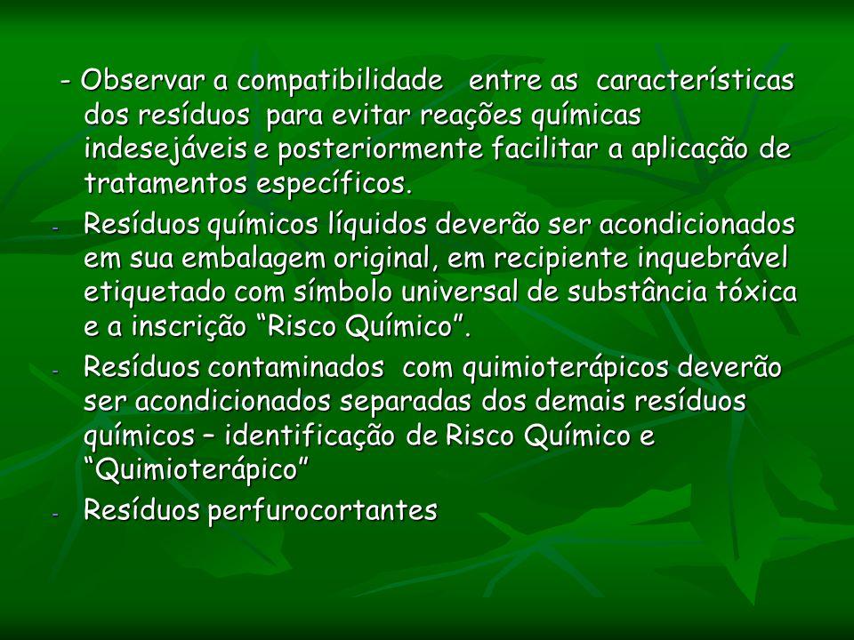 - Observar a compatibilidade entre as características dos resíduos para evitar reações químicas indesejáveis e posteriormente facilitar a aplicação de